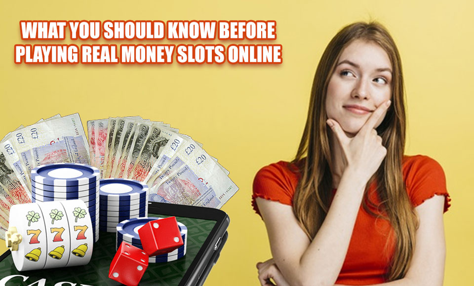 What You Should Know Before Playing Real Money Slots Online