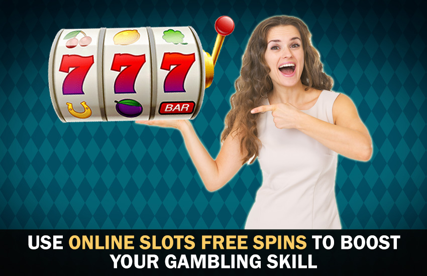Use Online Slots Free Spins To Boost Your Gambling Skill