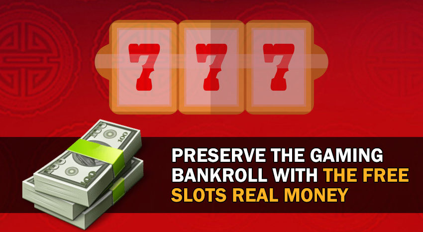 Preserve The Gaming Bankroll With The Free Slots Real Money