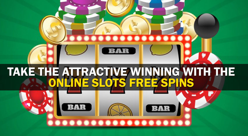 Take the Attractive Winning with the Online Slots Free Spins