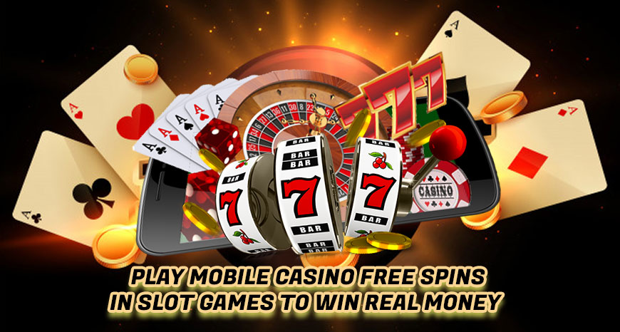 Play Mobile Casino Free Spins In Slot Games To Win Real Money