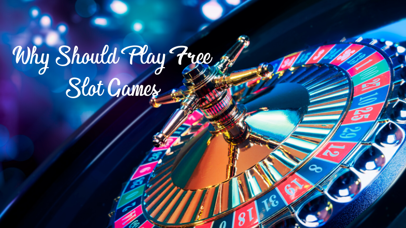 Why Should Play Free Slot Games