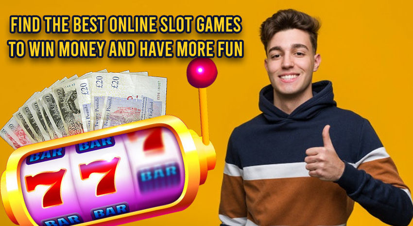Find-The-Best-Online-Slot-Games-To-Win-Money-And-Have-More-Fun