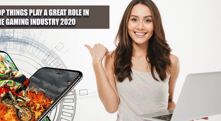 Top-Things-Play-a-Great-Role-in-the-Gaming-Industry-2020