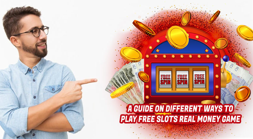 A-Guide-on-Different-Ways-to-Play-Free-Slots-Real-Money-Game