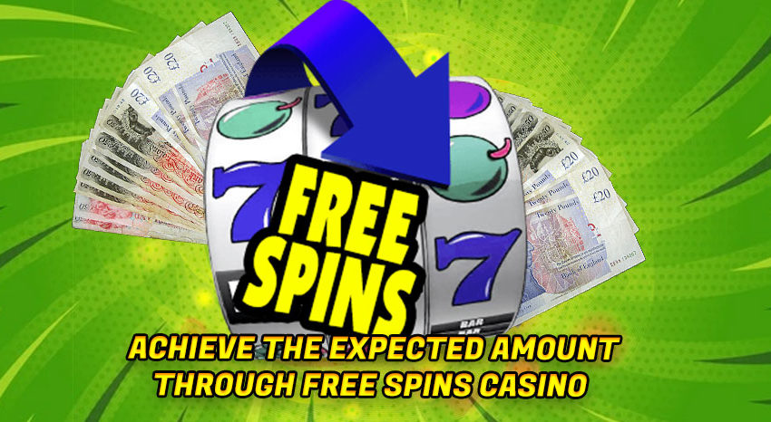 Achieve the Expected Amount through Free Spins Casino