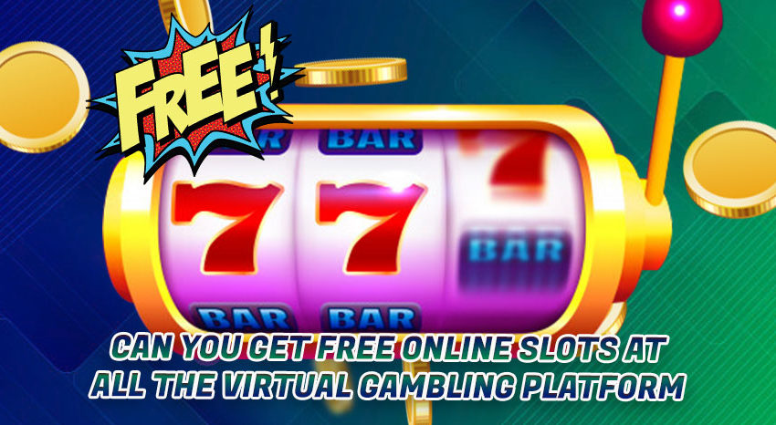 Can-You-Get-Free-Online-Slots-At-All-The-Virtual-Gambling-Platform