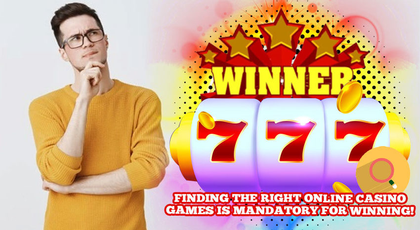 Finding-The-Right-Online-Casino-Games-Is-Mandatory-For-Winning!