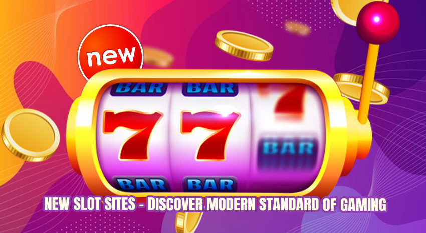 New-Slot-Sites---Discover-Modern-Standard-of-Gaming