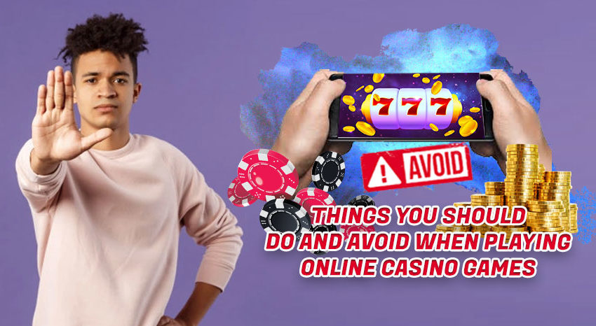 Things-You-Should-Do-and-Avoid-When-Playing-Online-Casino-Games